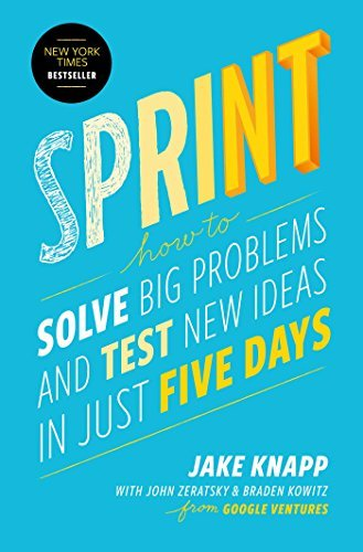 Jake Knapp Sprint How To Solve Big Problems And Test New Ideas In J