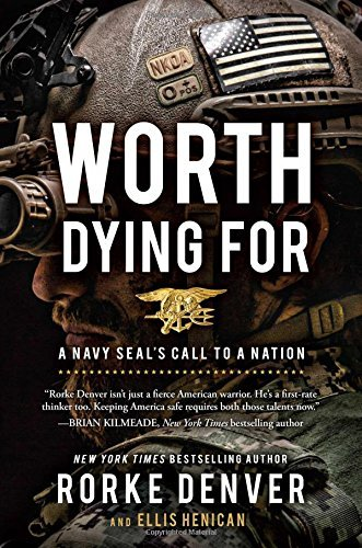 Rorke Denver Worth Dying For A Navy Seal's Call To A Nation