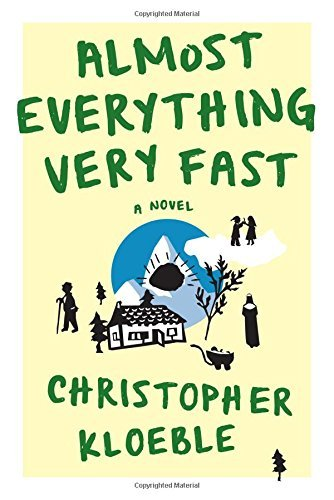 Christopher Kloeble Almost Everything Very Fast