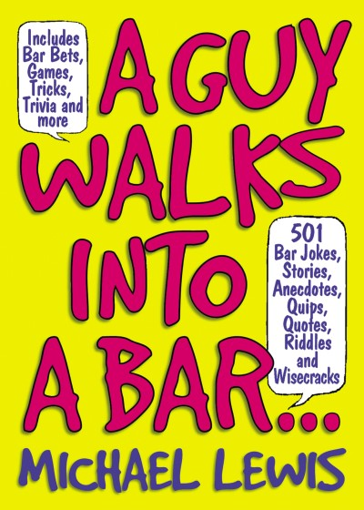 Michael Lewis Guy Walks Into A Bar... 501 Bar Jokes Stories Anecdotes Quips Quotes