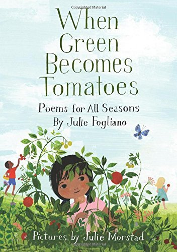 Julie Fogliano When Green Becomes Tomatoes Poems For All Seasons
