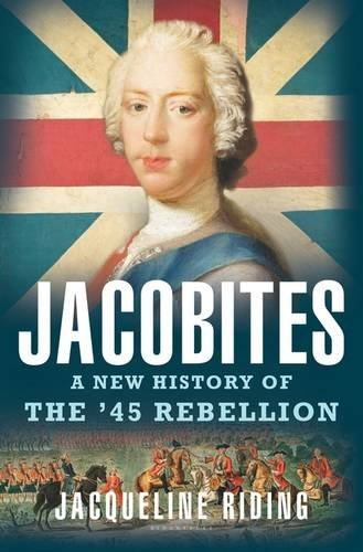 Jacqueline Riding Jacobites A New History Of The '45 Rebellion