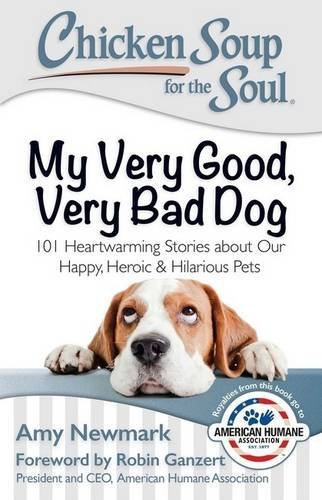 Amy Newmark Chicken Soup For The Soul My Very Good Very Bad Dog 101 Heartwarming Stor