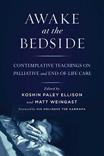 Koshin Paley Ellison Awake At The Bedside Contemplative Teachings On Palliative And End Of