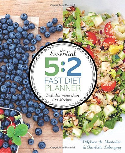 Delphine De Montalier The Essential 5 2 Fast Diet Planner More Than 100 Recipes