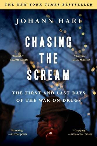 Johann Hari Chasing The Scream The First And Last Days Of The War On Drugs