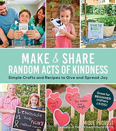 Mique Provost Make & Share Random Acts Of Kindness Simple Crafts And Recipes To Give And Spread Joy