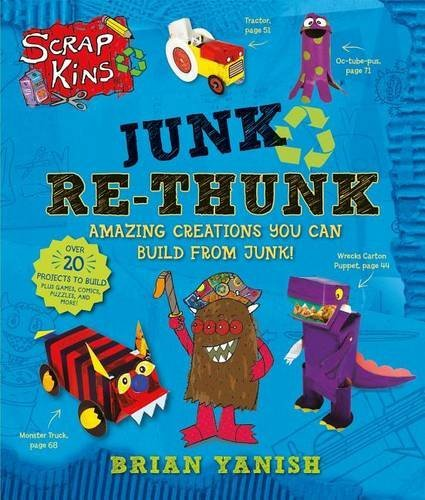 Brian Yanish Scrapkins Junk Re Thunk Amazing Creations You Can Make Fro