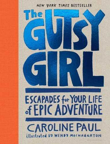 Caroline Paul The Gutsy Girl Escapades For Your Life Of Epic Adventure