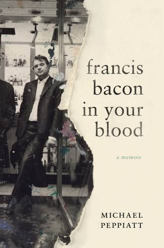 Michael Peppiatt Francis Bacon In Your Blood