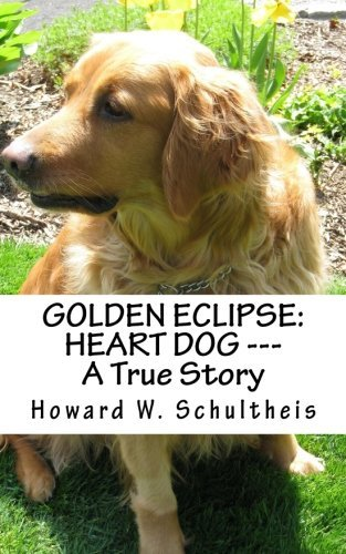 Howard Schultheis Golden Eclipse Heart Dog A True Story