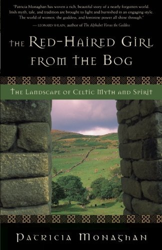 Patricia Monaghan The Red Haired Girl From The Bog The Landscape Of Celtic Myth And Spirit