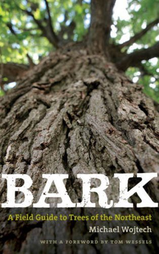 Michael Wojtech Bark A Field Guide To Trees Of The Northeast