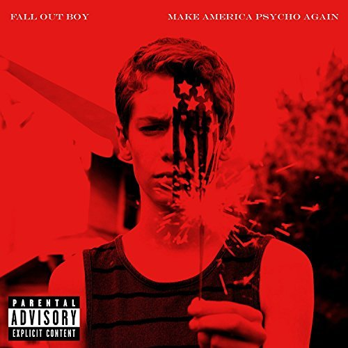Fall Out Boy Make America Psycho Again Explicit Version