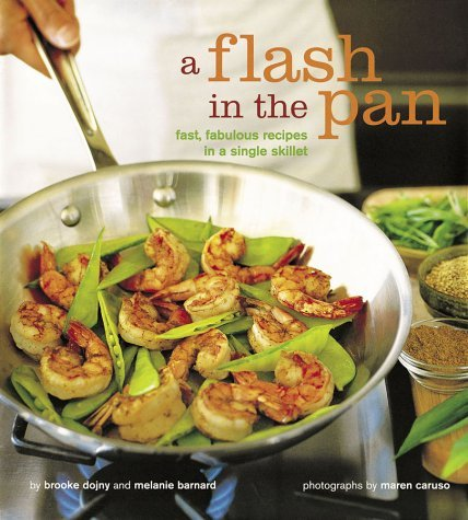 Brooke Dojny Flash In The Pan Fast Fabulous Recipes In A Singgle Skillet