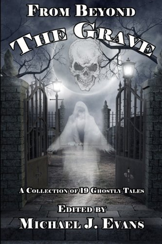 Michael J. Evans From Beyond The Grave A Collection Of 19 Ghostly Tales