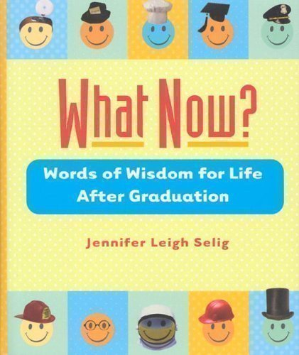 Jennifer Leigh Selig What Now? Words Of Wisdom For Life After Graduation