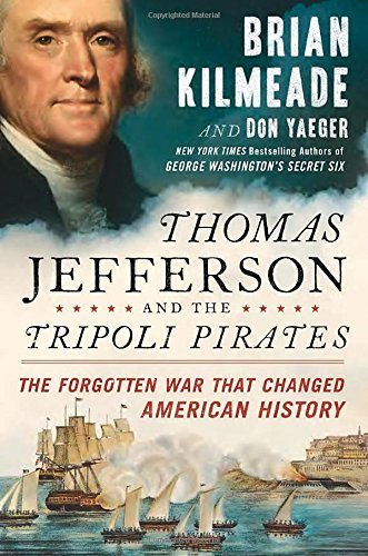 Brian Kilmeade Thomas Jefferson And The Tripoli Pirates The Forgotten War That Changed American History