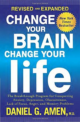 Daniel G. Amen Change Your Brain Change Your Life The Breakthrough Program For Conquering Anxiety Revised Expand
