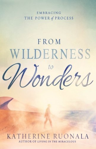 Katherine Ruonala From Wilderness To Wonders Embracing The Power Of Process