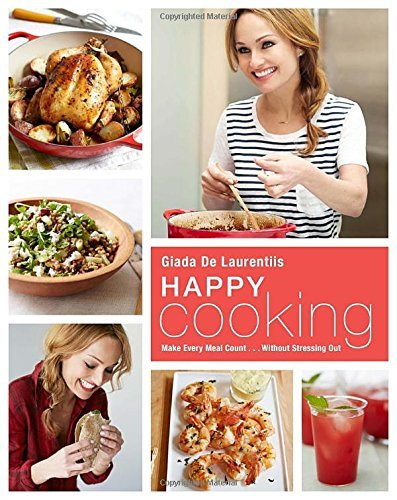 Giada De Laurentiis Happy Cooking Make Every Meal Count... Without Stressing Out