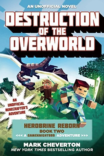 Mark Cheverton Destruction Of The Overworld Herobrine Reborn Book Two A Gameknight999 Advent