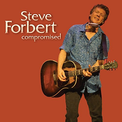 Steve Forbert Compromised Compromised