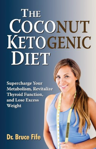 Bruce Fife The Coconut Ketogenic Diet Supercharge Your Metabolism Revitalize Thyroid F