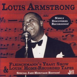 Louis Armstrong Fleischmanns Yeast Show & Louis' Home Recorded Tapes