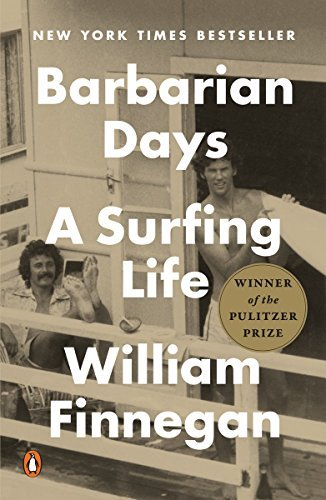 William Finnegan Barbarian Days A Surfing Life