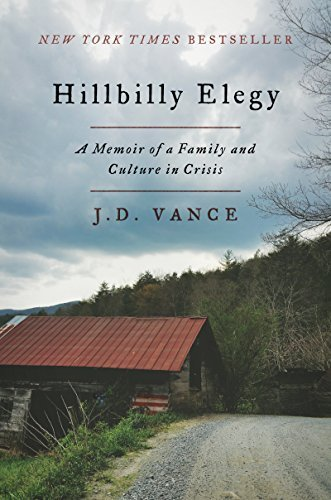J. D. Vance Hillbilly Elegy A Memoir Of A Family And Culture In Crisis