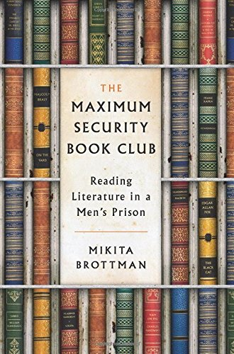 Mikita Brottman The Maximum Security Book Club Reading Literature In A Men's Prison