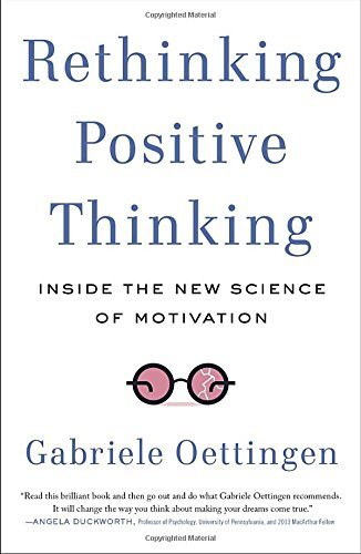 Gabriele Oettingen Rethinking Positive Thinking Inside The New Science Of Motivation