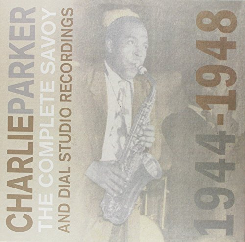 Charlie Parker Complete Savoy Dial Recordings Complete Savoy Dial Recordings
