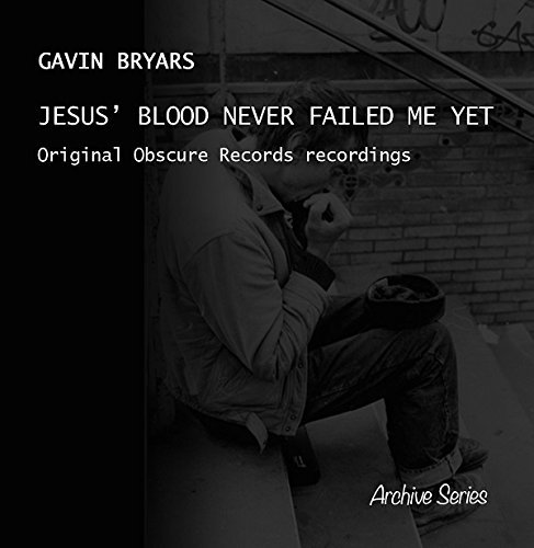 Gavin Bryars Jesus' Blood Never Failed Me Yet