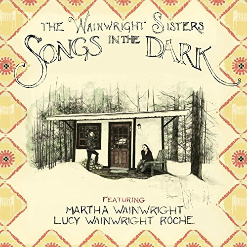Wainwright Sisters Songs In The Dark