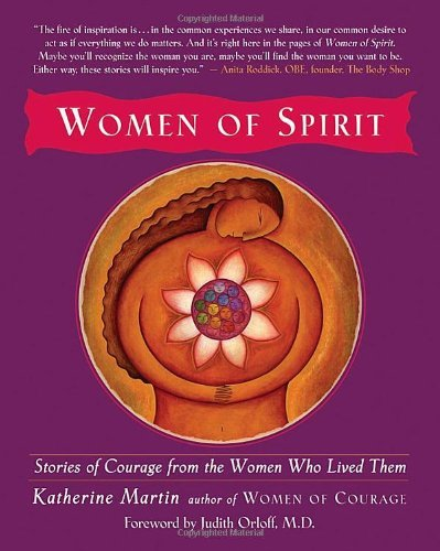 Katherine Martin Women Of Spirit Stories Of Courage From The Women Who Lived Them