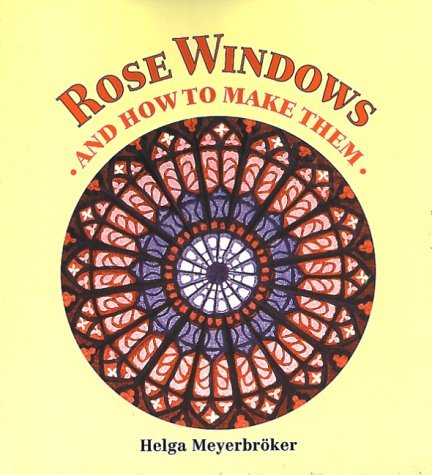 Helga Meyerbroker Rose Windows & How To Make Them