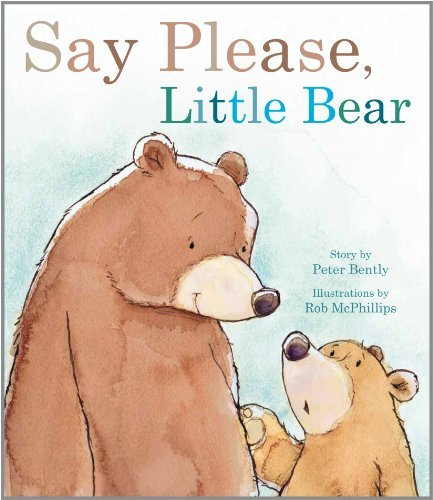 Peter Bently Say Please Little Bear