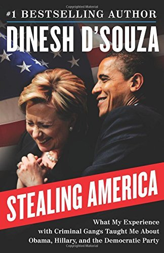 Dinesh D'souza Stealing America What My Experience With Criminal Gangs Taught Me