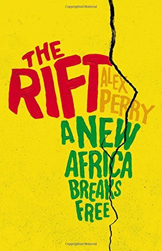 Alex Perry The Rift A New Africa Breaks Free