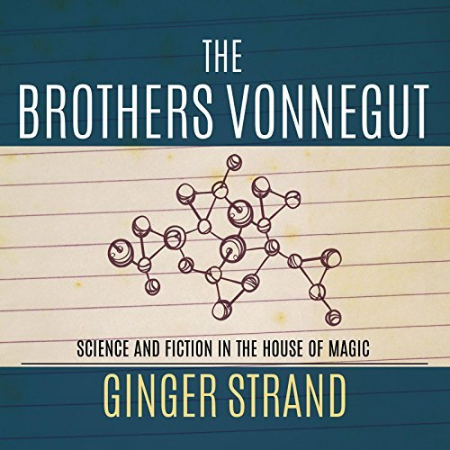 Ginger Strand The Brothers Vonnegut Science And Fiction Of The House Of Magic