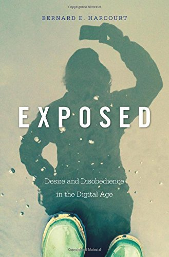 Bernard E. Harcourt Exposed Desire And Disobedience In The Digital Age