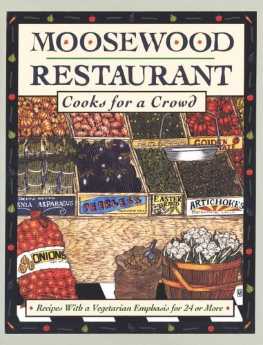 Moosewood Collective Moosewood Restaurant Cooks For A Crowd Recipes With A Vegetarian Emphasis For 24 Or More