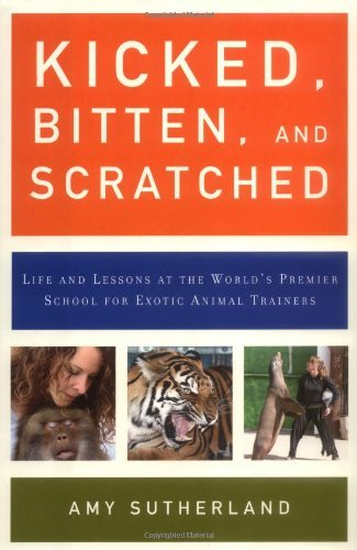 Amy Sutherland Kicked Bitten & Scratched Life & Lessons At The World's Premier School For Exotic Animal Trainers
