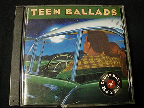 Glory Days Of Rock 'n' Roll Teen Ballads