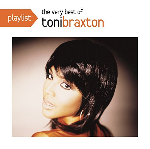 Toni Braxton Playlist The Very Best Of Toni Braxton