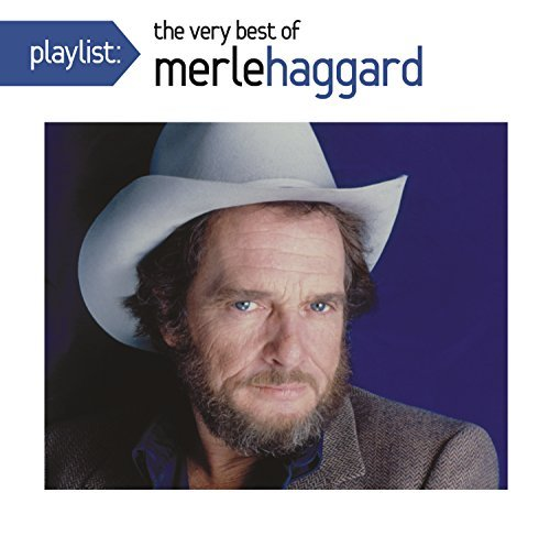 Merle Haggard Playlist The Very Best Of Mer