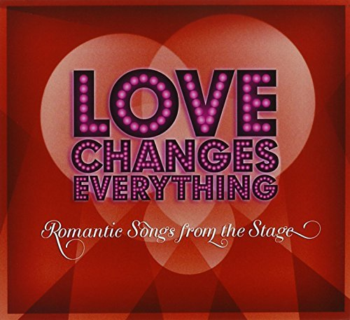 Love Changes Everything Love Changes Everything