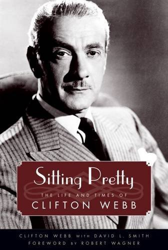 Clifton Webb Sitting Pretty The Life And Times Of Clifton Webb